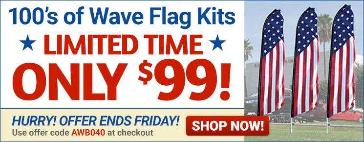 Wave Flag Kits Only $99